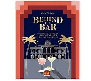 Behind the Bar- 50 Cocktail Recipes from the World's Most Iconic Hotels